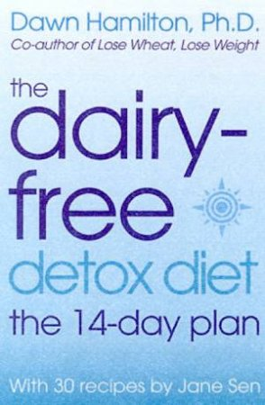 The Dairy-Free Detox Diet: The 14-Day Plan by Dawn Hamilton