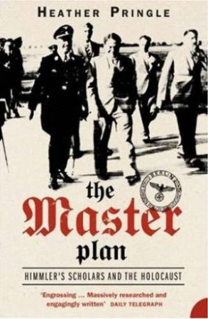 The Master Plan: Himmler's Scholars And The Holocaust by Heather Pringle