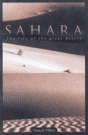 Sahara: The Life Of The Great Desert by Marq De Villiers