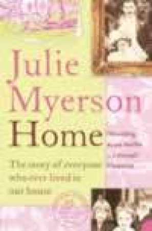 Home: The Story Of Everyone Who Ever Lived In Our House by Julie Myerson