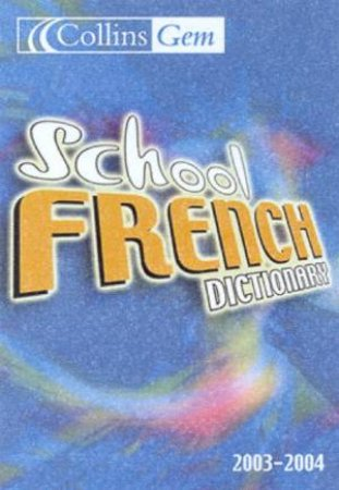 Collins Gem: School French Dictionary 2003-2004 by Various