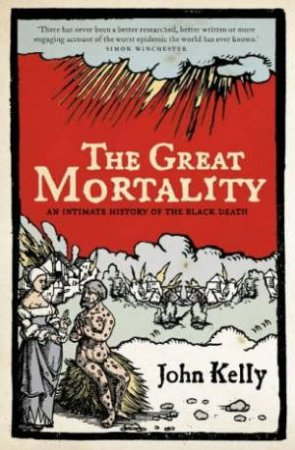 The Great Mortality: An Intimate History Of The Black Death by John Kelly
