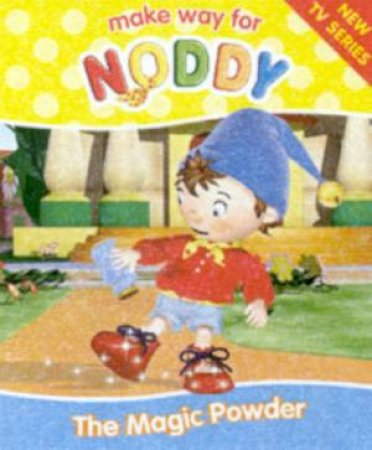 Make Way For Noddy: The Magic Powder by Enid Blyton