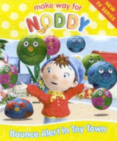 Make Way For Noddy: Bounce Alert In Toy Town by Enid Blyton