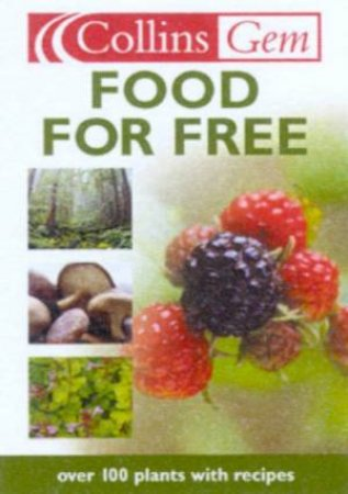 Collins Gem: Food For Free: Over 100 Plants With Recipes by Richard Mabey