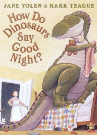 How Do Dinosaurs Say Good Night? by Jane Yolen & Mark Teague