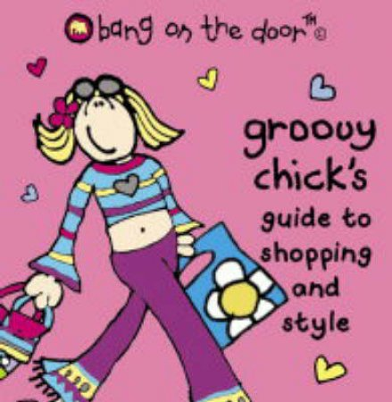 Groovy Chick's Guide To Shopping And Style by Unknown