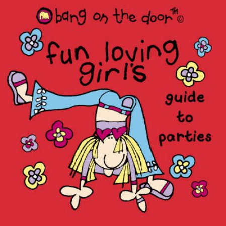 Bang On The Door: Fun Loving Girl's Guide To Parties by Various