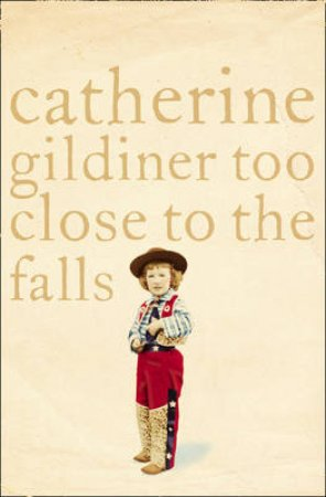Too Close To The Falls: A Memoir by Catherine Gildiner