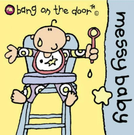 Bang On The Door Board Book: Messy Baby by Various