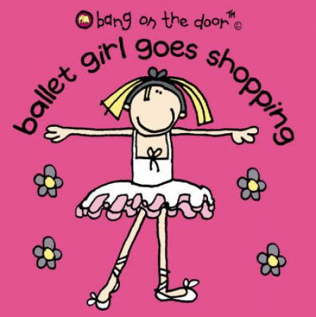 Bang On The Door: Ballet Girl Goes Shopping by Various
