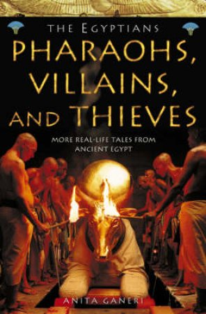 The Egyptians: Pharaohs, Villains And Thieves - TV Tie-In by Anita Ganeri