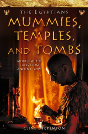 The Egyptians: Mummies, Temples And Tombs - TV Tie-In by Clive Dickinson