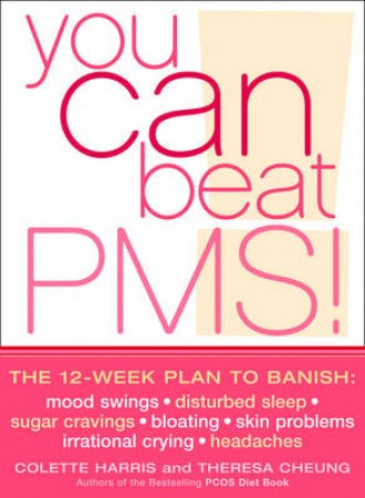 You Can Beat PMS!: The 12-Week Plan by Colette Harris & Theresa Cheung