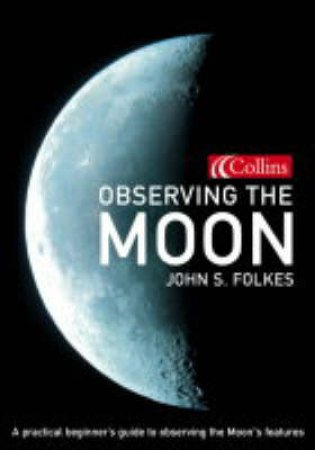Collins Observing The Moon: A Day-By-Day Lunar Guide by J S Folkes