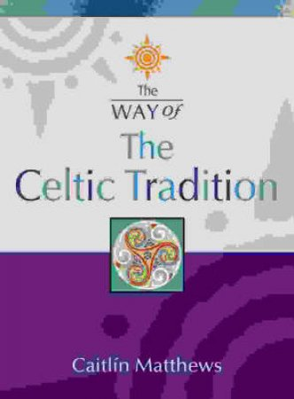 Thorson's The Way Of Celtic Tradition by Caitlin Matthews