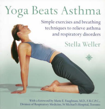 Yoga Beats Asthma: Simple Exercises And Breathing Techniques by Stella Weller