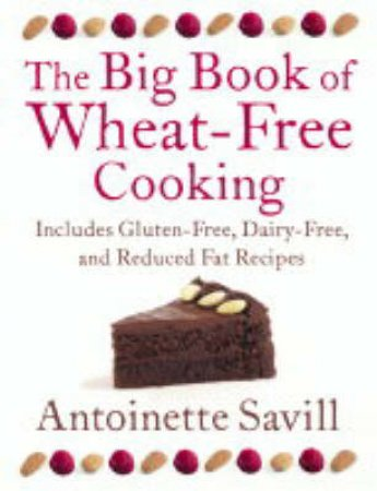 The Big Book Of Wheat-Free Cooking by Antionette Savill