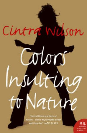 Colours Insulting To Nature by Cintra Wilson