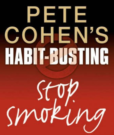 Peter Cohen's Habit-Busting: Stop Smoking by Pete Cohen