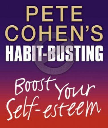 Peter Cohen's Habit-Busting: Boost Your Self-Esteem by Pete Cohen