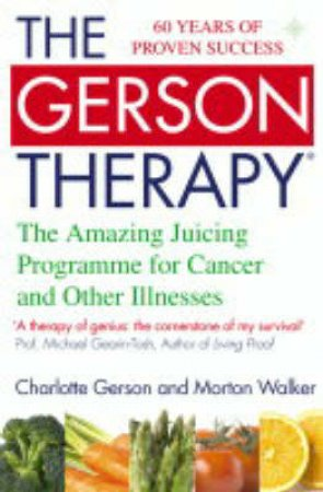 The Gerson Therapy: The Amazing Nutritional Programme For Cancer And Other Illnesses by Charlotte Gerson & Morton Walker