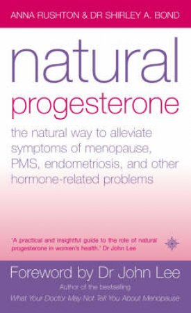 Natural Progesterone by Anna Rushton & Dr Shirley Bond