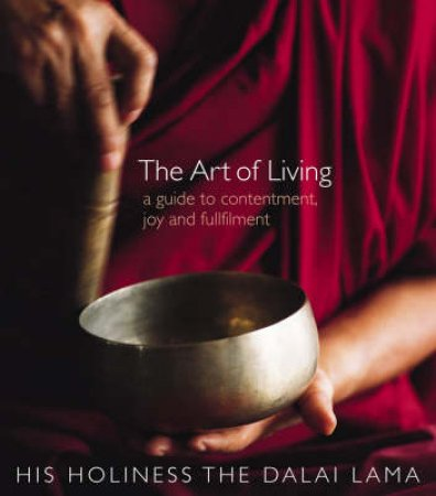 The Art Of Living: A Guide To Contentment, Joy And Fulfillment by The Dalai Lama