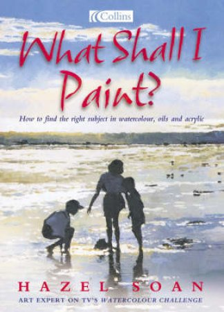 Collins What Shall I Paint? by Hazel Soan