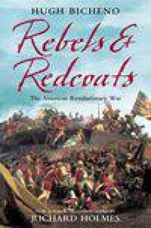 Redcoats & Rebels: The American Revolutionary War by Hugh Bicheno & Richard Holmes