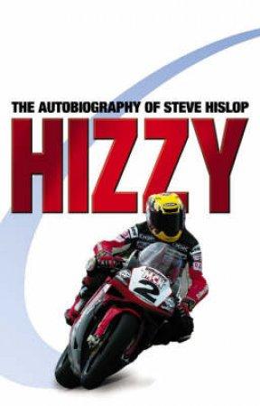 Hizzy: The Autobiography Of Steve Hislop by Steve Hislop & Stuart Barke