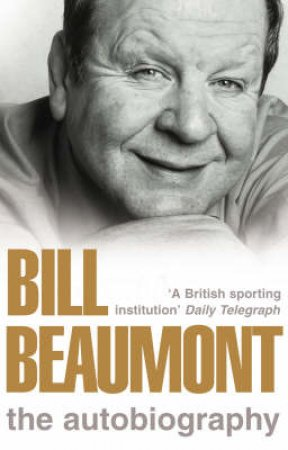 Bill Beaumont: The Autobiography by Bill Beaumont & Geoff Green