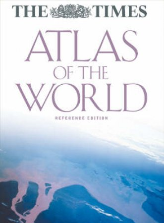 The Times: Atlas Of The World - Reference Edition by Unknown
