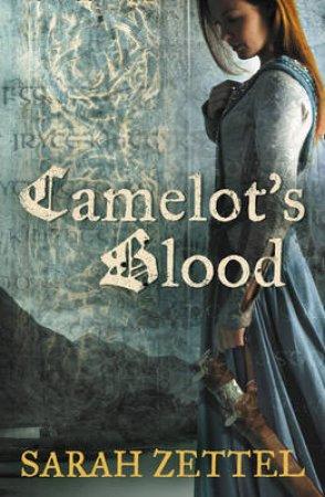 Camelot's Blood by Sarah Zettel