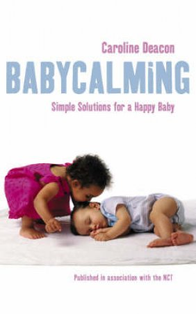 Baby Calming: The 3-Step Plan For Crying, Sleeping And Feeding by Caroline Deacon