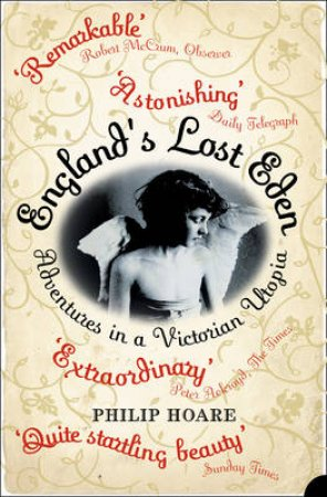 England's Lost Eden: Adventures In A Victorian Utopia by Philip Hoare