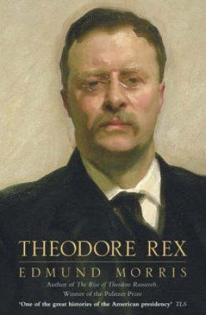 Theodore Rex: 1901-1909 by Edmund Morris