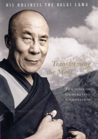 Transforming The Mind: Teachings On Generating Compassion by The Dalai Lama