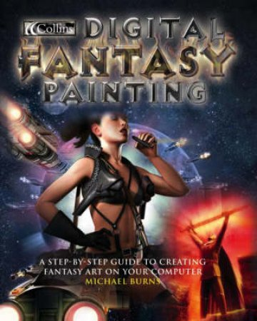 Collins Digital Fantasy Painting: A Step-By-Step Guide by Michael Burns