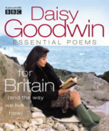 Essential Poems For Britain (And The Way We Live Now) by Daisy Goodwin
