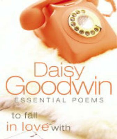 Essential Poems To Fall In Love With by Daisy Goodwin