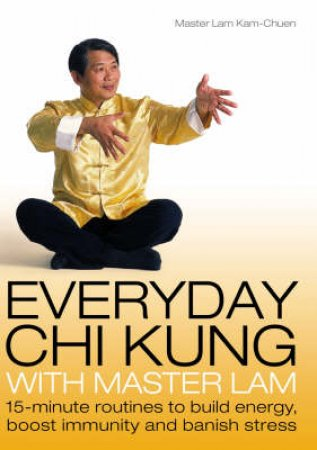 Everyday Chi Kung by Master Lam Kam Chuen