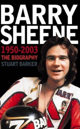 Barry Sheene 1950 - 2003 :The Biography by Stuart Barker