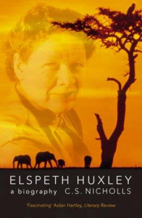 Elspeth Huxley: A Biography by C S Nicholls