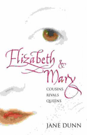 Elizabeth And Mary: Cousins, Rivals, Queens - CD by Jane Dunn