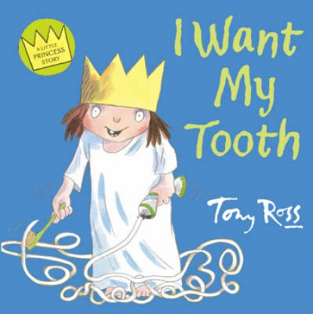 A Little Princess Story: I Want My Tooth by Tony Ross