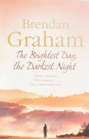 The Brightest Day, The Darkest Night by Brendan Graham