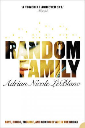 Random Family: Love, Drugs, Trouble, And Coming Of Age In The Bronx by Adrian Nicole Leblanc