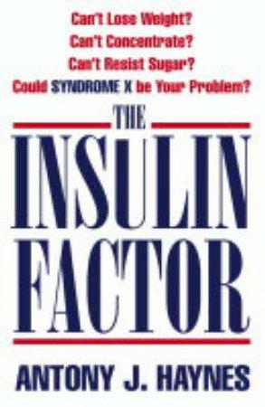 The Insulin Factor by Antony J Haynes