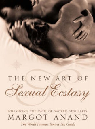 The New Art Of Sexual Ecstasy by Margo Anand